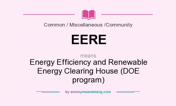 What does EERE mean? It stands for Energy Efficiency and Renewable Energy Clearing House (DOE program)