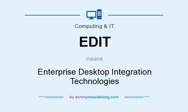 What does EDIT mean? It stands for Enterprise Desktop Integration Technologies