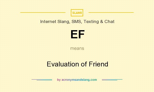What does EF mean? It stands for Evaluation of Friend