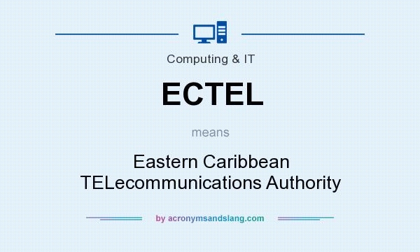 What does ECTEL mean? It stands for Eastern Caribbean TELecommunications Authority