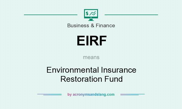 What does EIRF mean? It stands for Environmental Insurance Restoration Fund