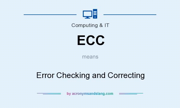 What does ECC mean? It stands for Error Checking and Correcting