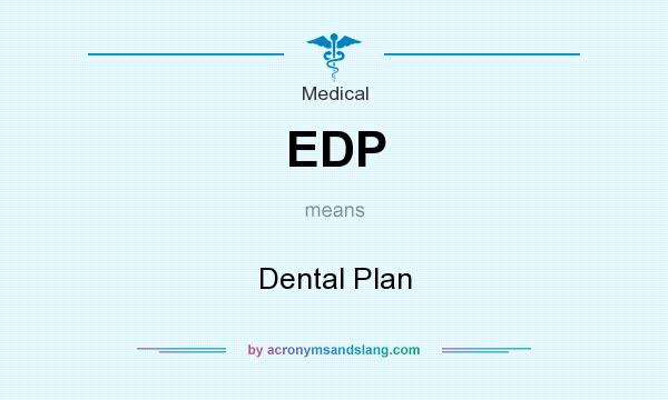 What does EDP mean? It stands for Dental Plan