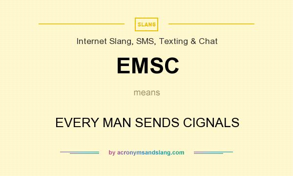 What does EMSC mean? It stands for EVERY MAN SENDS CIGNALS