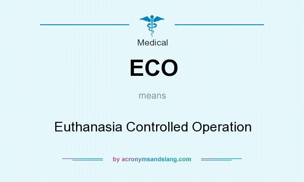 What does ECO mean? It stands for Euthanasia Controlled Operation