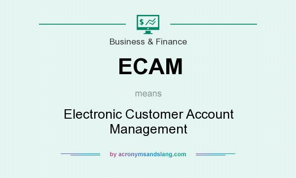 What does ECAM mean? It stands for Electronic Customer Account Management