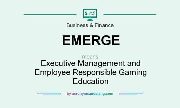 What does EMERGE mean? It stands for Executive Management and Employee Responsible Gaming Education