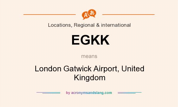 What does EGKK mean? It stands for London Gatwick Airport, United Kingdom