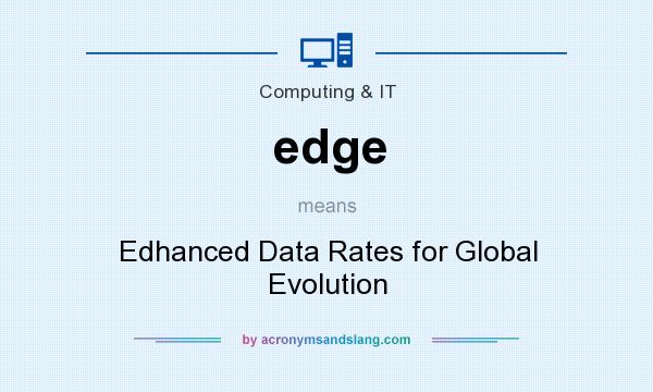What does edge mean? It stands for Edhanced Data Rates for Global Evolution