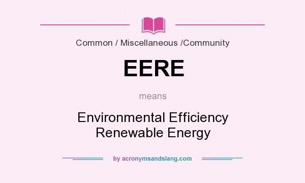 What does EERE mean? It stands for Environmental Efficiency Renewable Energy