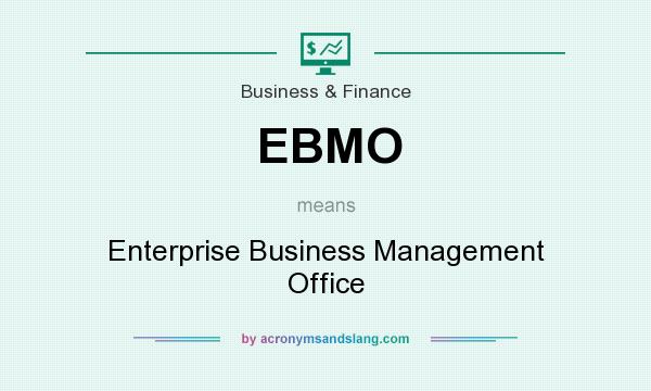 What does EBMO mean? It stands for Enterprise Business Management Office