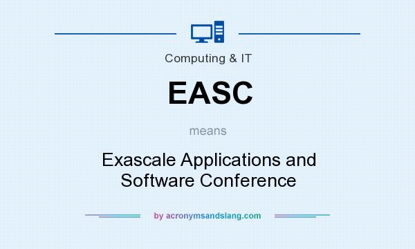 What does EASC mean? It stands for Exascale Applications and Software Conference