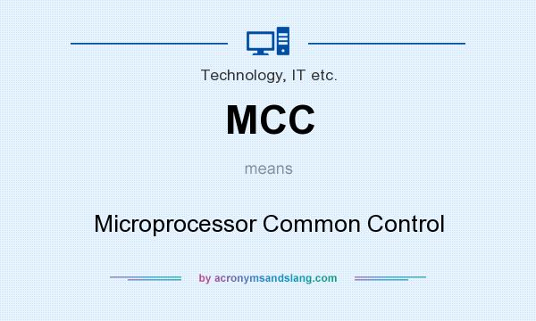 What does MCC mean? It stands for Microprocessor Common Control