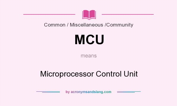 What does MCU mean? It stands for Microprocessor Control Unit