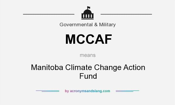 What does MCCAF mean? It stands for Manitoba Climate Change Action Fund