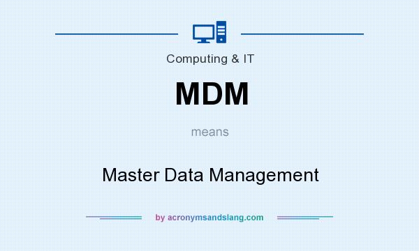 What does MDM mean? It stands for Master Data Management
