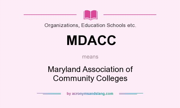 What does MDACC mean? It stands for Maryland Association of Community Colleges