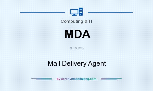 What does MDA mean? It stands for Mail Delivery Agent