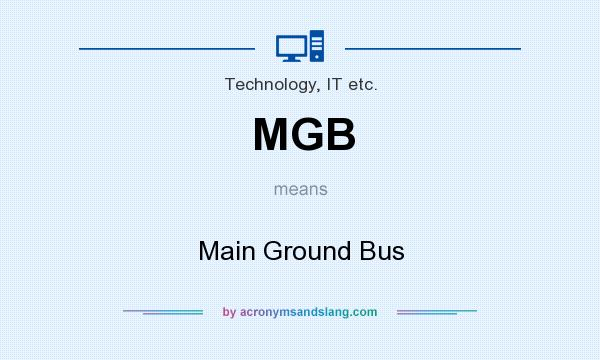 What does MGB mean? It stands for Main Ground Bus