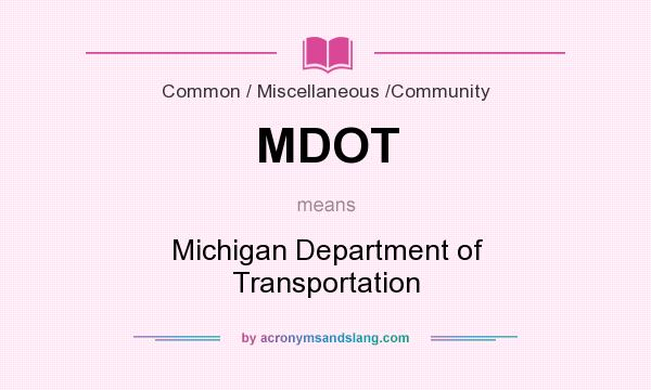 What does MDOT mean? It stands for Michigan Department of Transportation