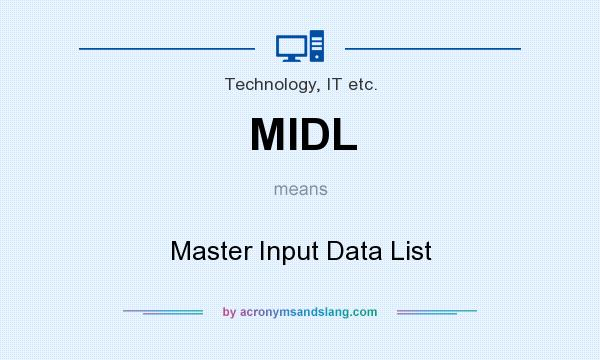 What does MIDL mean? It stands for Master Input Data List