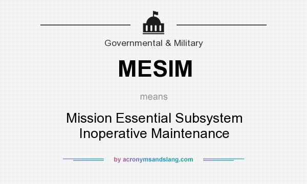 What does MESIM mean? It stands for Mission Essential Subsystem Inoperative Maintenance