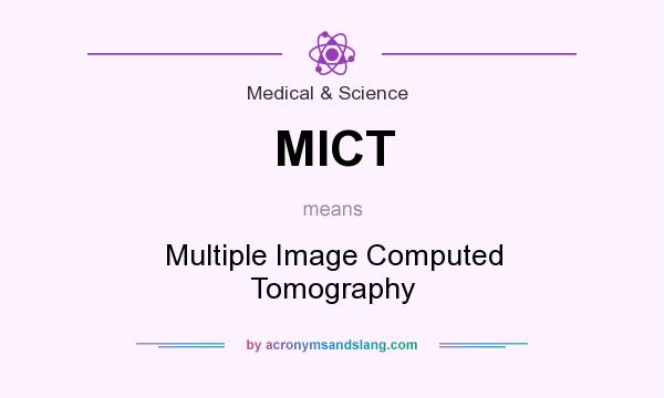 What does MICT mean? It stands for Multiple Image Computed Tomography