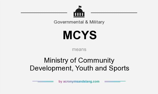 What does MCYS mean? It stands for Ministry of Community Development, Youth and Sports