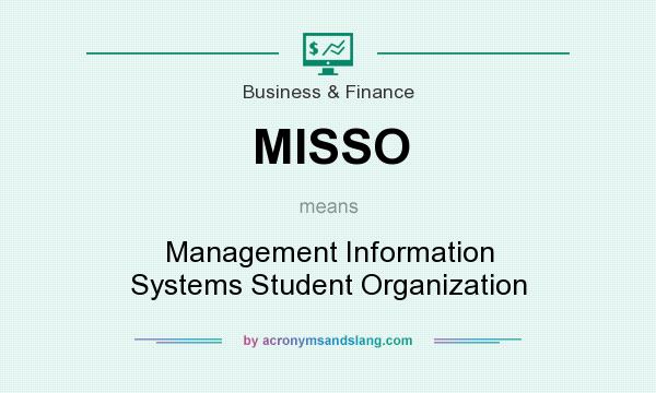 What does MISSO mean? It stands for Management Information Systems Student Organization