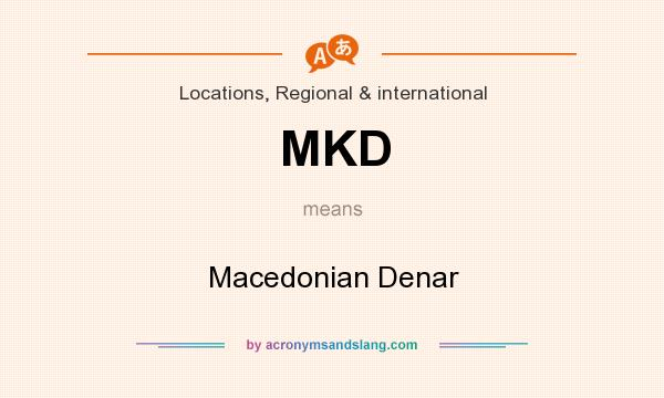 What does MKD mean? It stands for Macedonian Denar