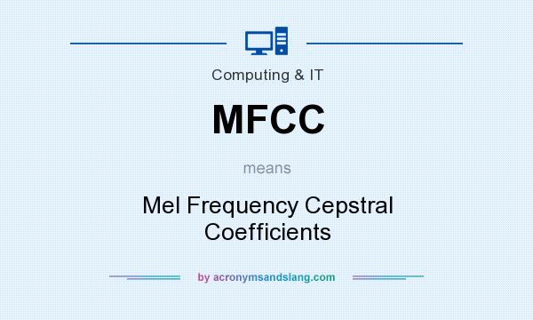 What does MFCC mean? It stands for Mel Frequency Cepstral Coefficients