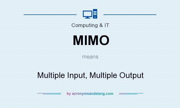 What does MIMO mean? It stands for Multiple Input, Multiple Output