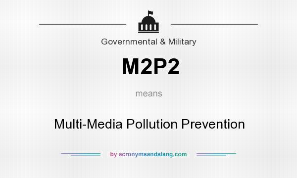 What does M2P2 mean? It stands for Multi-Media Pollution Prevention