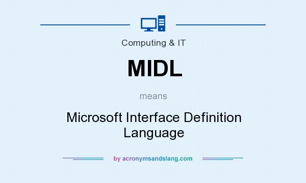 What does MIDL mean? It stands for Microsoft Interface Definition Language