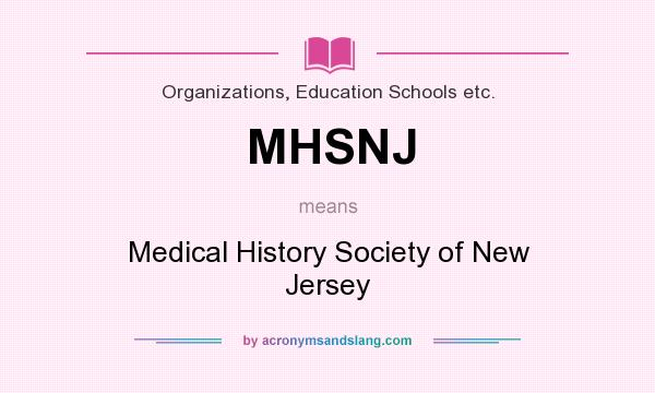 What does MHSNJ mean? It stands for Medical History Society of New Jersey