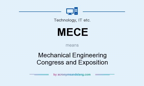 What does MECE mean? It stands for Mechanical Engineering Congress and Exposition