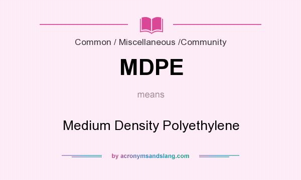 What does MDPE mean? It stands for Medium Density Polyethylene