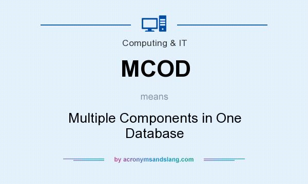 What does MCOD mean? It stands for Multiple Components in One Database