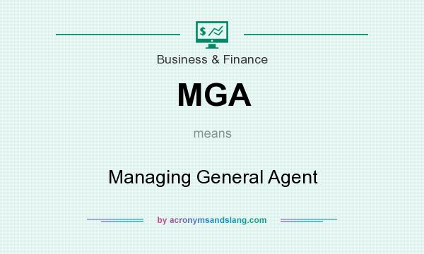 What does MGA mean? It stands for Managing General Agent