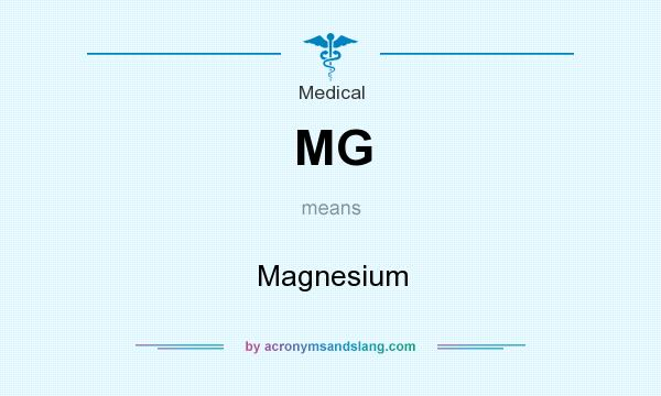What does MG mean? It stands for Magnesium