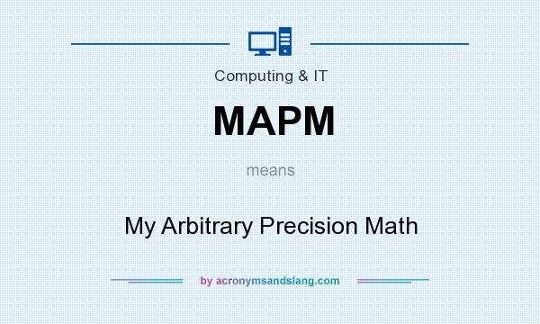 What does MAPM mean? It stands for My Arbitrary Precision Math