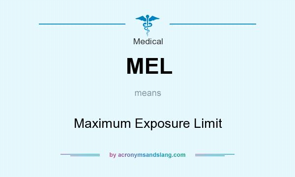 What does MEL mean? It stands for Maximum Exposure Limit