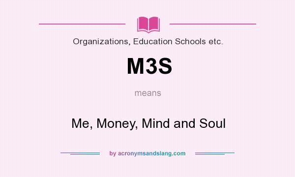 What does M3S mean? It stands for Me, Money, Mind and Soul