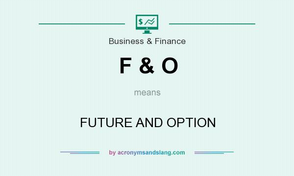 What does F & O mean? It stands for FUTURE AND OPTION
