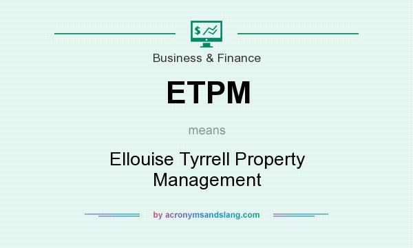 What does ETPM mean? It stands for Ellouise Tyrrell Property Management