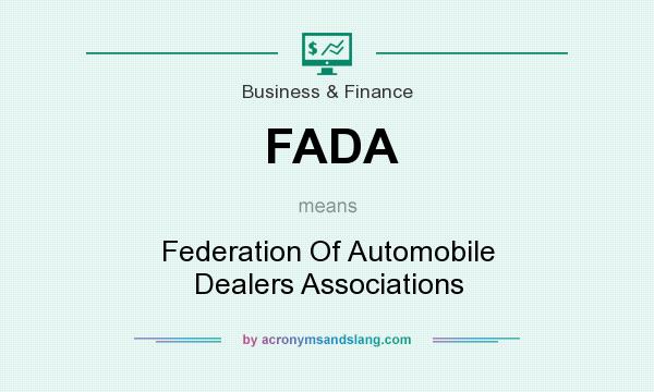What does FADA mean? It stands for Federation Of Automobile Dealers Associations