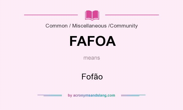 What does FAFOA mean? It stands for Fofão
