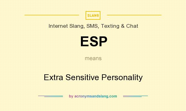 What does ESP mean? It stands for Extra Sensitive Personality