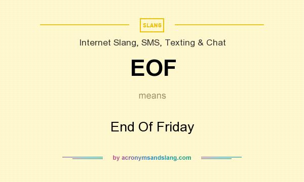What does EOF mean? It stands for End Of Friday