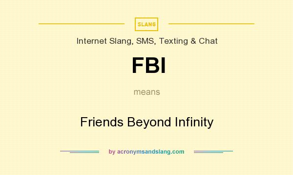 What does FBI mean? It stands for Friends Beyond Infinity